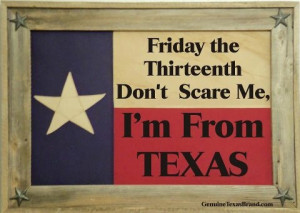 Friday the Thirteenth Don't Scare Me, I'm From Texas