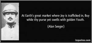 At Earth's great market where Joy is trafficked in, Buy while thy ...