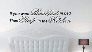 If you want breakfast in bed quote