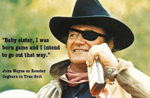 Wayne and a quote from True Grit.