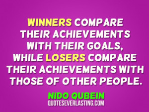 Winners compare their achievements with their goals, while losers ...
