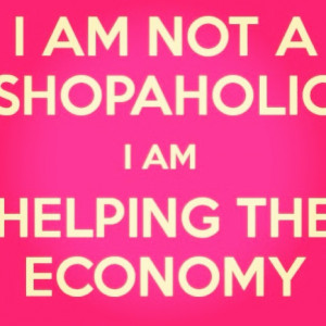 Love Shopping Quotes Truth is, i just love to shop.