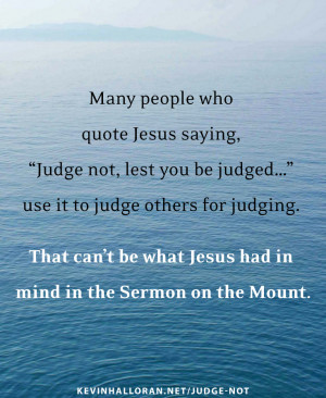 "Most People Wrongly Quote Jesus Saying ""Judge Not Lest You Be Judged ..."