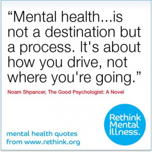 Mental health...is not a destination but a process. It's about how ...