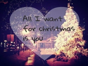 All i want for Christmas is you! #quote