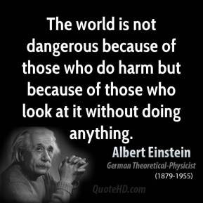 albert-einstein-quote-the-world-is-not-dangerous-because-of-those-who ...