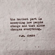 ... people change, and that alone changes everything - R.M.Drake #rmdrake