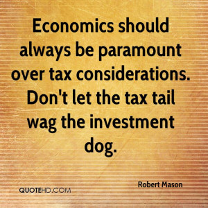 Always Be Paramount Over Tax Considerations. Don't Let The Tax ...