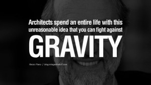 ... gravity. - Renzo Piano Quotes By Famous Architects On Architecture