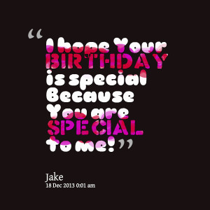 23387-i-hope-your-birthday-is-special-because-you-are-special-to.png