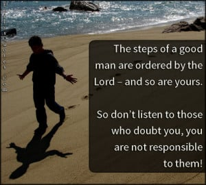 The steps of a good man are ordered by the Lord – and so are yours ...