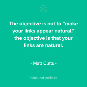 "The objective is not to ""make your links appear natural,"" the ..."