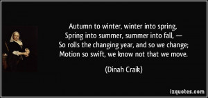 Autumn to winter, winter into spring, Spring into summer, summer into ...