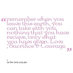 Quotes Picture: remember when you leave this earth, you can take with ...