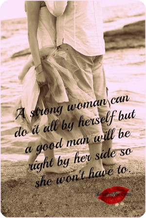 strong woman can do it all by herself but a good man will be right ...