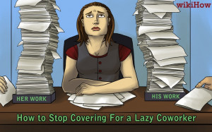 wikiHow to Stop Covering for a Lazy Coworker -- via www.wikiHow.com