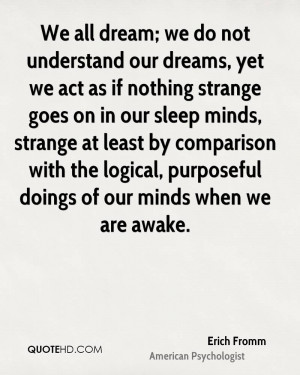 We all dream; we do not understand our dreams, yet we act as if ...