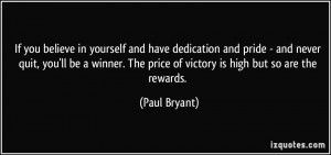 you believe in yourself and have dedication and pride - and never quit ...