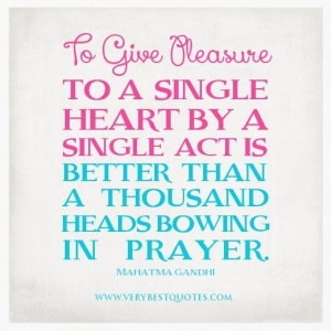 Prayer quotes gandhi quotes to give pleasure to a single heart by a ...