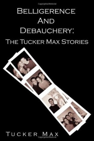 """Start by marking """"Belligerence and Debauchery: The Tucker Max ..."""