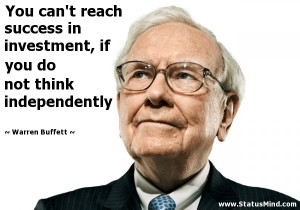 ... investment, if you do not think independently - Warren Buffett Quotes