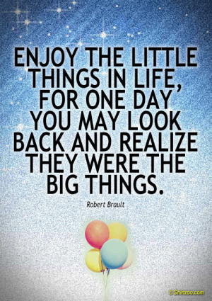 Enjoy The Little Things In Life Quotes
