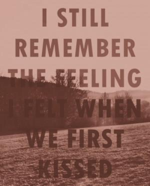 Still Remember The Feeling I Felt When We First Kissed
