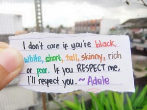 ... , tall, skinny, rich or poor. If you respect me, i'll respect you