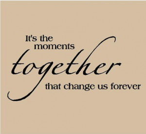 It's the Moments together that change us forever Vinyl Lettering Home ...
