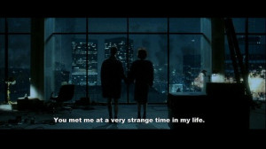 You met me at a very strange time in my life.