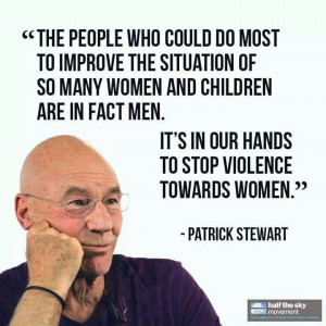 Patrick Stewart quote on Men stopping the violence against women and ...