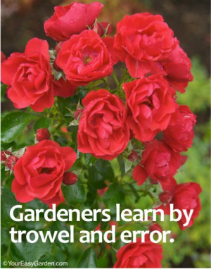 Do you have a favorite gardening quote or saying? If so, please send ...