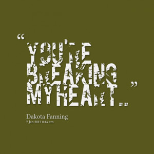 Quotes Picture: you're breaking my heart