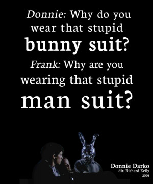 Donnie: Why do you wear that stupid bunny suit?Frank: Why are you ...