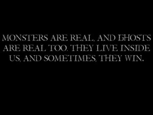monsters are real and ghosts are real too they live inside us and ...