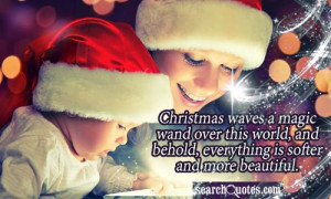 Christmas waves a magic wand over this world, and behold, everything ...