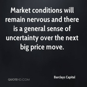 Market conditions will remain nervous and there is a general sense of ...
