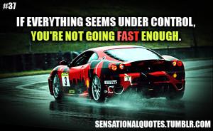 If Everything Seems Under Control You're Not Going Fast Enough