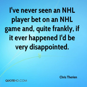 ve never seen an NHL player bet on an NHL game and, quite frankly ...