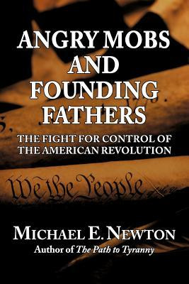 Angry Mobs and Founding Fathers: The Fight for Control of the American ...