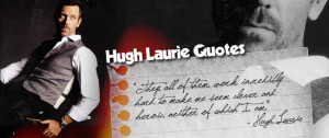 Hugh Laurie is known for making some very memorable quotes.