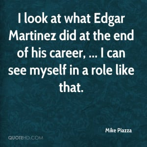 mike-piazza-quote-i-look-at-what-edgar-martinez-did-at-the-end-of-his ...