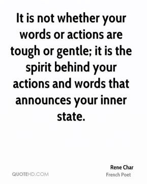 Rene Char - It is not whether your words or actions are tough or ...