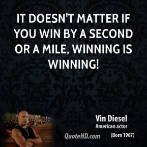 vin-diesel-quote-it-doesnt-matter-if-you-win-by-a-second-or-a-mile-win ...