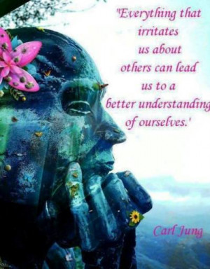 Everything that irritates us about others can lead us to a better ...