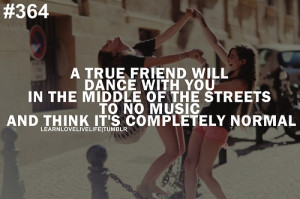 true friend will dance with you in the middle of the streets to no ...