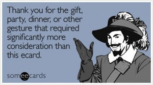 Thank you for the gift, party, dinner, or other gesture that required ...