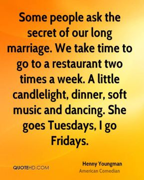 ... candlelight, dinner, soft music and dancing. She goes Tuesdays, I go