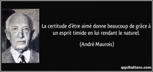 ... grâce à un esprit timide en lui rendant le naturel. - André Maurois