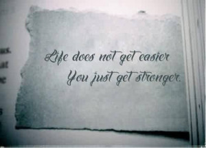 ... -life-quotes-life-does-not-get-easieryou-just-get-stronger.jpg
